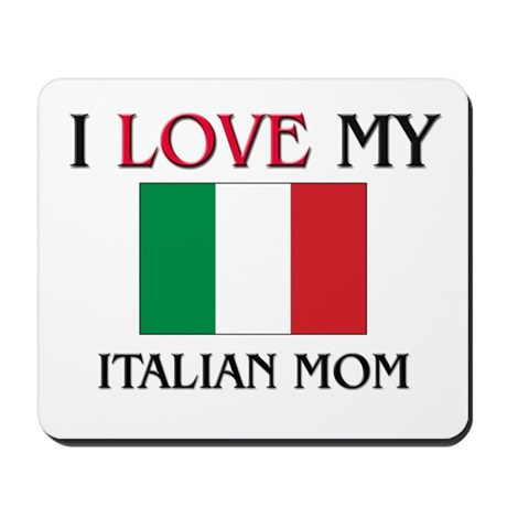 I Love My Italian Mom Mousepad