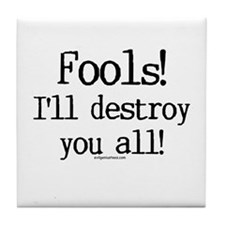 Fools! I'll destroy you all. Tile Coaster