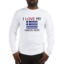 I Love My Greek Mom Long Sleeve T-Shirt