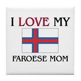 I Love My Faroese Mom Tile Coaster