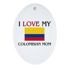 I Love My Colombian Mom Oval Ornament