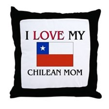 I Love My Chilean Mom Throw Pillow
