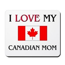 I Love My Canadian Mom Mousepad