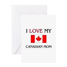 I Love My Canadian Mom Greeting Card