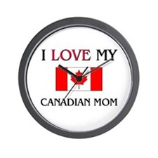 I Love My Canadian Mom Wall Clock
