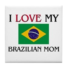 I Love My Brazilian Mom Tile Coaster