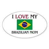 I Love My Brazilian Mom Oval Decal