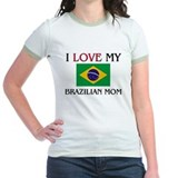 I Love My Brazilian Mom T