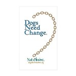 Dogs Need Change, Not Chains Rectangle Sticker 50