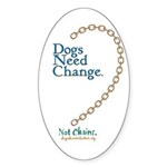 Dogs Need Change, Not Chains Oval Sticker (10 pk)