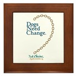 Dogs Need Change, Not Chains Framed Tile