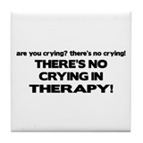 There's No Crying Therapy Tile Coaster
