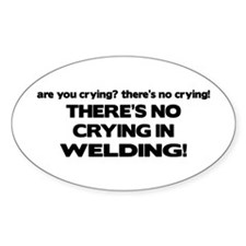 There's No Crying Welding Oval Decal