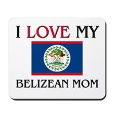 I Love My Belizean Mom Mousepad