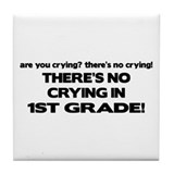 There's No Crying 1st Grade Tile Coaster
