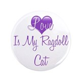 "Love is My Ragdoll Cat 3.5"" Button"