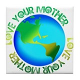 Love Your Mother Earth T Tile Coaster