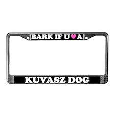 Bark If You Love A Kuvasz License Plate Frame