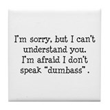 I Don't Speak Dumbass Tile Coaster