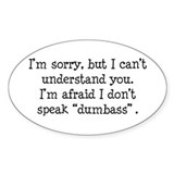 I Don't Speak Dumbass Oval Bumper Stickers