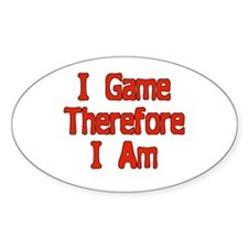 I game, therefore I am Oval Decal