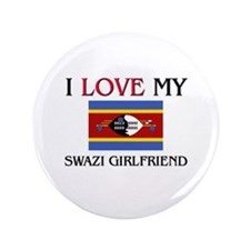 "I Love My Swazi Girlfriend 3.5"" Button"