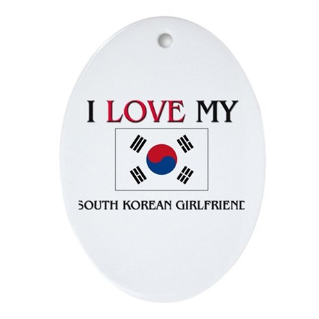 I Love My South Korean Girlfriend Oval Ornament