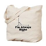 I'm Always Right! Tote Bag