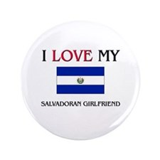 "I Love My Salvadoran Girlfriend 3.5"" Button"