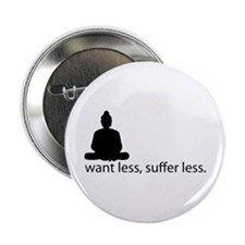 "Want less, suffer less. 2.25"" Button"