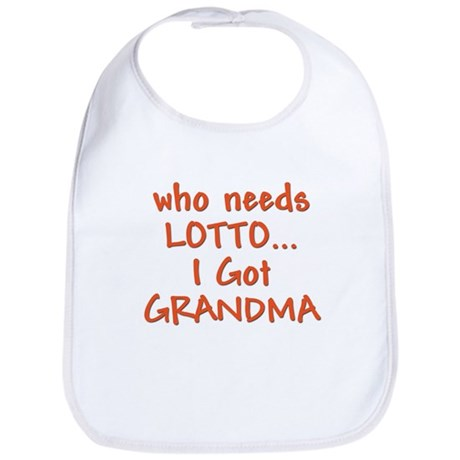 &quot;Who needs Lotto, I got Grandma&quot; Bib