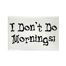 I Don't Do Mornings Rectangle Magnet