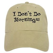 I Don't Do Mornings Baseball Cap