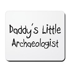 Daddy's Little Archaeologist Mousepad