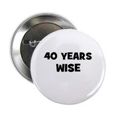 "40 Years Wise 2.25"" Button (10 pack)"