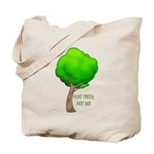 HUG TREES, NOT ME Tote Bag