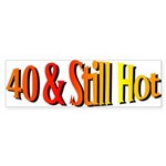 40 & Stll Hot Bumper Sticker