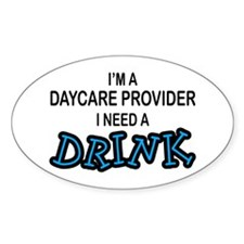 Daycare Provider Need Drink Oval Decal