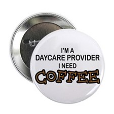 "Daycare Provider Need Coffee 2.25"" Button"
