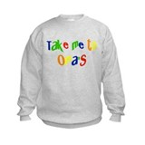 Take me to ~Oma's~ Sweatshirt