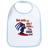 Not only am I cute I'm Cuban too! Bib