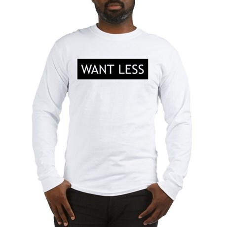 Want Less - Black Men's Long Sleeve T-Shirt