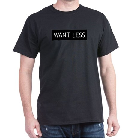 Want Less - Black Men's Dark T-Shirt
