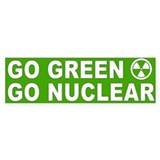 Go Green Go Nuclear Bumper Car Sticker
