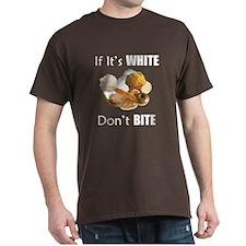 If It's White, Don't Bite T-Shirt