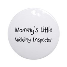 Mommy's Little Welding Inspector Ornament (Round)