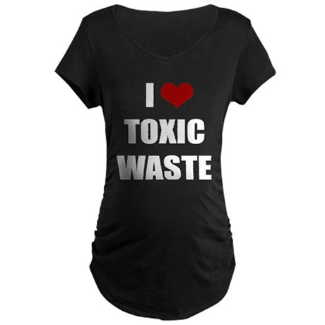 Real Genius - I Love Toxic Waste Maternity Dark T-