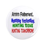 "Retirement Hunting Yesterday 3.5"" Button"