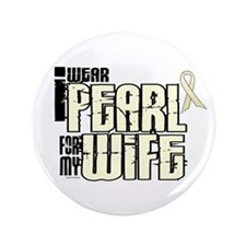 "I Wear Pearl For My Wife 6 3.5"" Button"
