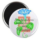 Scrapbookers - Make Days Beau Magnet